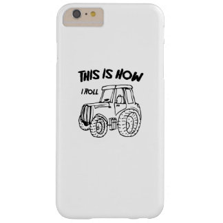 Farming Farmer Tractor This is How I Roll Barely There iPhone 6 Plus Case