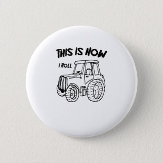 Farming Farmer Tractor This is How I Roll Pinback Button