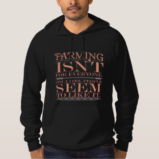 Farming isn't for Everyone Only Cool People Hoodie
