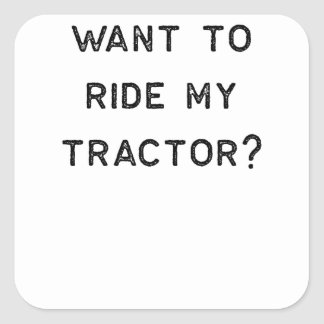 Farming Shirt Want To Ride My Tractor Black Cute Square Sticker