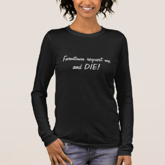 Farmtown Request Me and Die/ womens t-shirt