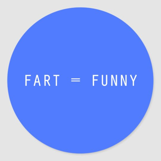 Fart = Funny Classic Round Sticker