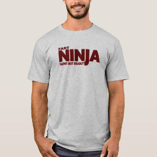 FART NINJA  ... Silent But Deadly !   THE ORIGINAL T-Shirt