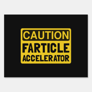 Farticle Accelerator Yard Sign