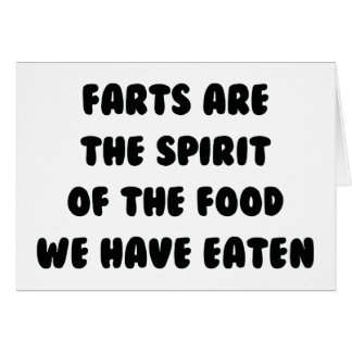 Farts Are The Spirit Of The Food We Have Eaten Card