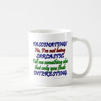 FASCINATING! No, I'm not being SARCASTIC... Coffee Mug
