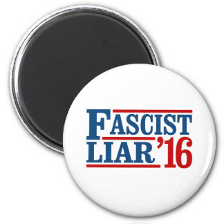 Fascist Liar 2016 - Presidential Election -- Presi Magnet