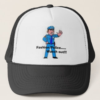 Fashion Police.....          Watch out!!! Trucker Hat