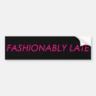 Fashionably Late Bumper Sticker Car Bumper Sticker