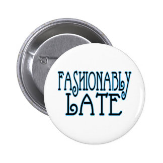 Fashionably Late Pinback Button