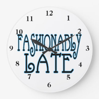 Fashionably Late Worth The Wait Large Clock