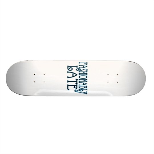 Fashionably Late Worth The Wait Skateboard