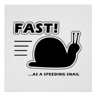 Fast as a speeding snail poster