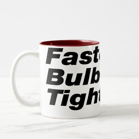 Fast & Bulbous Tight also. Two-Tone Coffee Mug