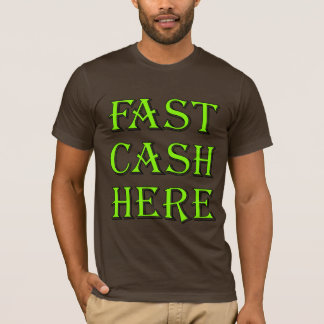 Fast Cash Here t-shirt