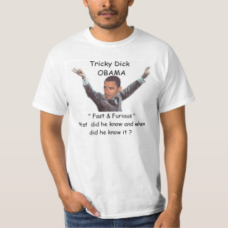 Fast Furious Tricky Dick OBAMA T-Shirt