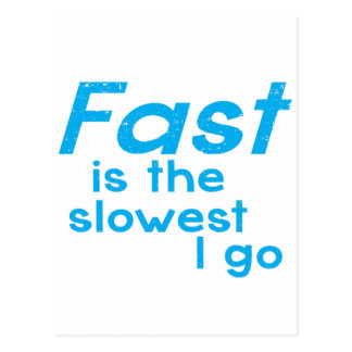 FAST is the SLOWEST I Go Postcard