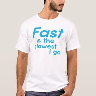 FAST is the SLOWEST I Go T-Shirt