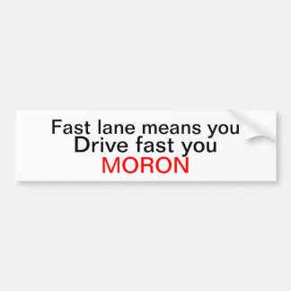 Fast lane moron bumper sticker