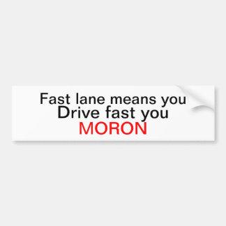 Fast lane moron car bumper sticker