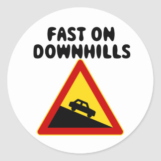 Fast on downhills Car humor Road Sign Classic Round Sticker