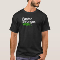 Faster. Stronger. Vegan. T-Shirt