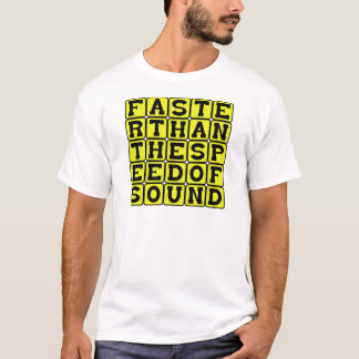 Faster Than The Speed Of Sound T-Shirt