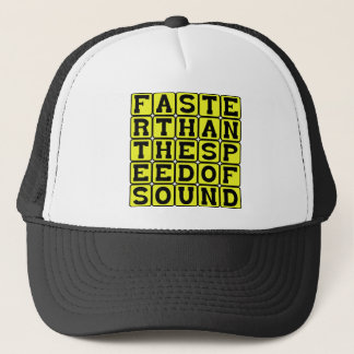 Faster Than The Speed Of Sound Trucker Hat