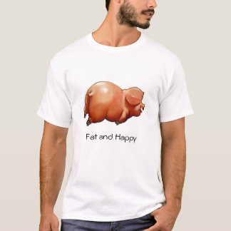 Fat and Happy: Artwork of Chubby, Happy Pig T-Shirt
