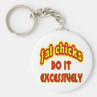 Fat Chicks Do It Excessively Keychain