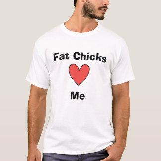 Fat Chicks love me T-Shirt