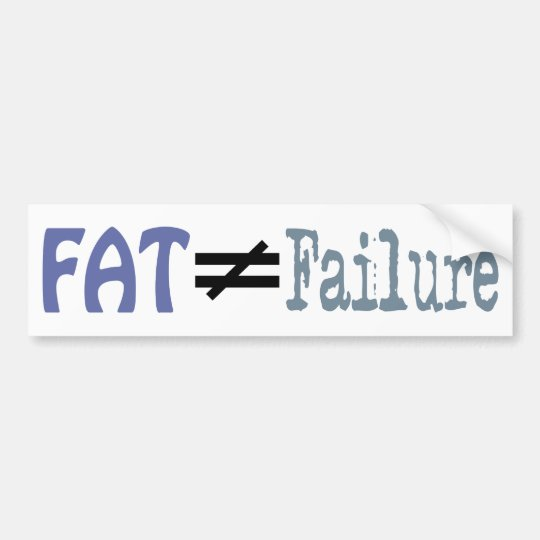Fat Does Not Equal Failure - Bumper Sticker #3