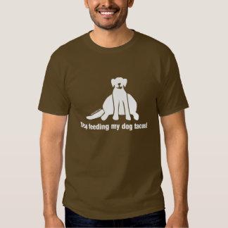 Fat Dog - Stop feeding my dog tacos! T-Shirt