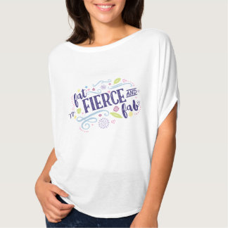 Fat Fierce and Fab Fitted Flowy Tee
