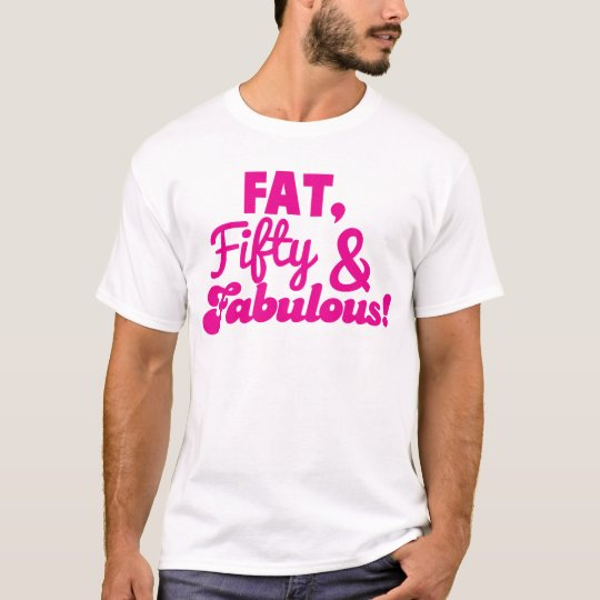 Fat Over Fab 50: FAT Fifty 50 And FABULOUS T-Shirt