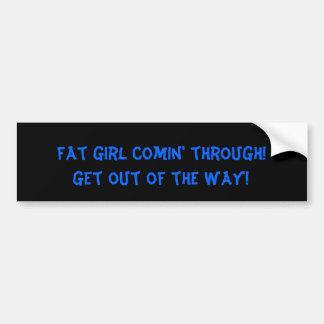 fat girl comin' through!, get out of the way! bumper sticker