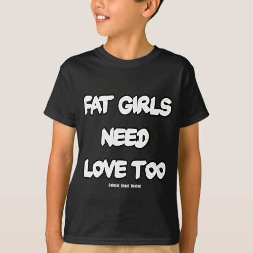 Fat Girls Need Love Too T_Shirt