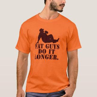 Fat Guys Do it longer. T-Shirt