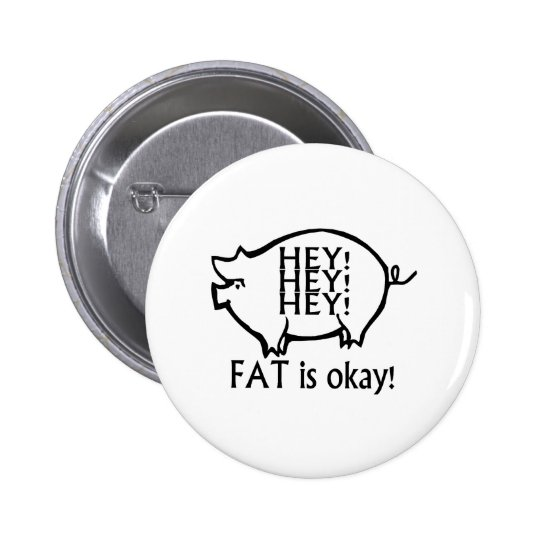 Fat Is Ok Button