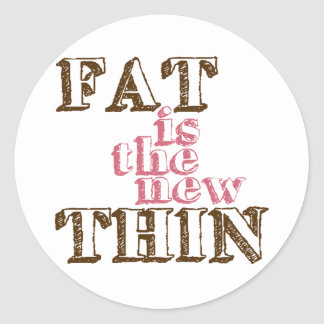 fat is the new thin classic round sticker