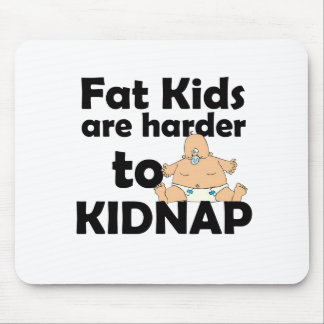 Fat Kids Are Harder To Kidnap Mouse Pad