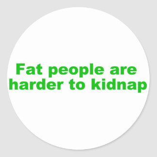Fat people are harder to kidnap classic round sticker