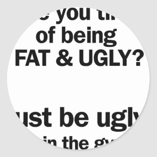 Fat & Ugly Classic Round Sticker