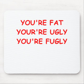 fat ugly insult mousepad