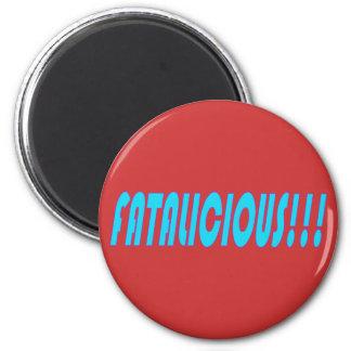 Fatalicious!!! Refrigerator Magnet