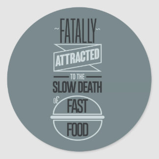 Fatally attracted to the slow death of fast food sticker