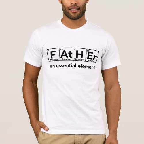 Father an essential element t_shirt Fathers day