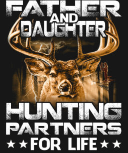 0ed7ac64 Father and Daughter Hunting Partners For Life T-Shirt