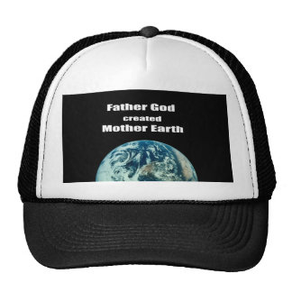 Father God created Mother Earth Hats