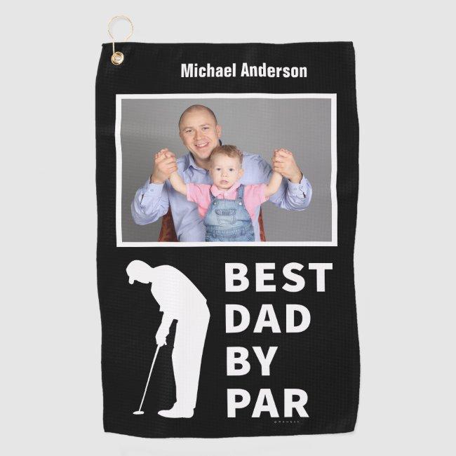 Father Golfing Funny Best Dad By Par Photo Custom Golf Towel